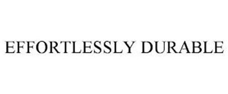 EFFORTLESSLY DURABLE