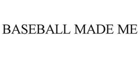 BASEBALL MADE ME