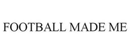 FOOTBALL MADE ME