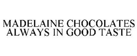 MADELAINE CHOCOLATES ALWAYS IN GOOD TASTE