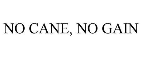 NO CANE, NO GAIN