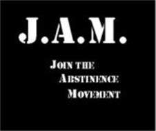 J.A.M. JOIN THE ABSTINENCE MOVEMENT