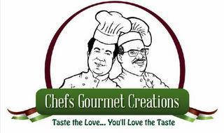 CHEFS GOURMET CREATIONS TASTE THE LOVE....YOU'LL LOVE THE TASTE