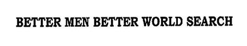 BETTER MEN BETTER WORLD SEARCH