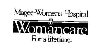 MAGEE-WOMENS HOSPITAL WOMANCARE FOR A LIFETIME.