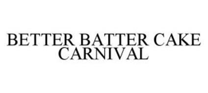 BETTER BATTER CAKE CARNIVAL