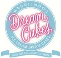 MAGGIEMOO'S DREAM CAKES ICE CREAM DREAM CAKES YOUR DREAM. MADE TO ORDER.