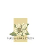 MAGNOLIA FIELDS CATERING PASSION FOR COOKING FOOD THAT NOURISHES MEMORIES THAT LAST