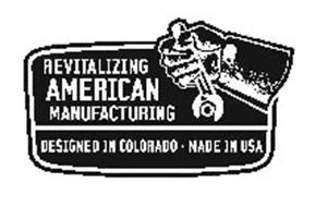 REVITALIZING AMERICAN MANUFACTURING DESIGNED IN COLORADO · MADE IN USA