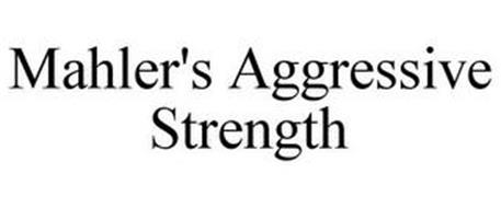 MAHLER'S AGGRESSIVE STRENGTH