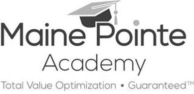 MAINE POINTE ACADEMY TOTAL VALUE OPTIMIZATION · GUARANTEED