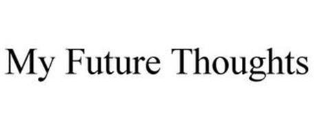 MY FUTURE THOUGHTS