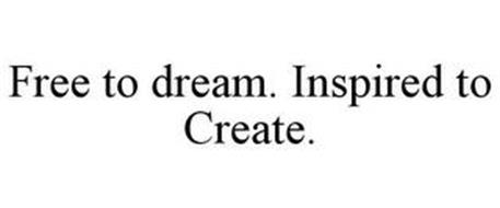 FREE TO DREAM. INSPIRED TO CREATE.