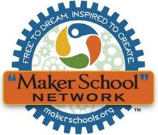 """FREE TO DREAM. INSPIRED TO CREATE, MAKERSCHOOLS.ORG, """"MAKER SCHOOL NETWORK"""""""