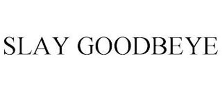 SLAY GOODBEYE
