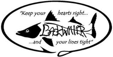 """KEEP YOUR HEARTS RIGHT... BACKWATER ...AND YOUR LINES TIGHT"""