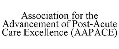 ASSOCIATION FOR THE ADVANCEMENT OF POST-ACUTE CARE EXCELLENCE (AAPACE)