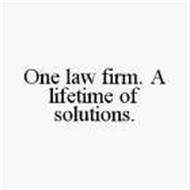 ONE LAW FIRM. A LIFETIME OF SOLUTIONS.