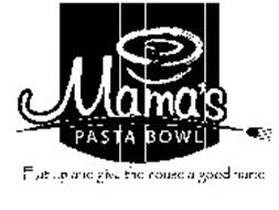 MAMA'S PASTA BOWL EAT UP AND GIVE THE HOUSE A GOOD NAME