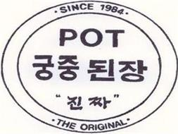 POT · SINCE 1984 · · THE ORIGINAL ·