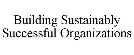 BUILDING SUSTAINABLY SUCCESSFUL ORGANIZATIONS