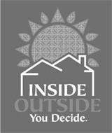 INSIDE OUTSIDE YOU DECIDE