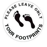 PLEASE LEAVE ONLY YOUR FOOTPRINTS