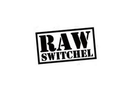 RAW SWITCHEL