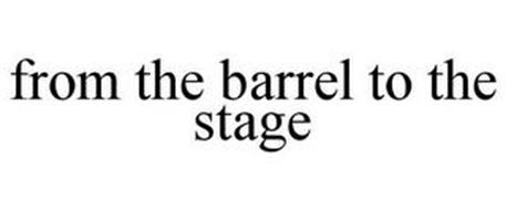 FROM THE BARREL TO THE STAGE