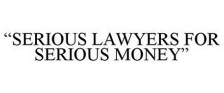 """SERIOUS LAWYERS FOR SERIOUS MONEY"""