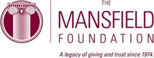 THE MANSFIELD FOUNDATION A LEGACY OF GIVING AND TRUST SINCE 1974.