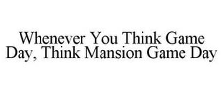 WHENEVER YOU THINK GAME DAY, THINK MANSION GAME DAY
