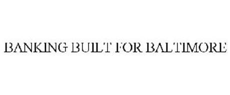 BANKING BUILT FOR BALTIMORE