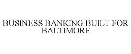 BUSINESS BANKING BUILT FOR BALTIMORE