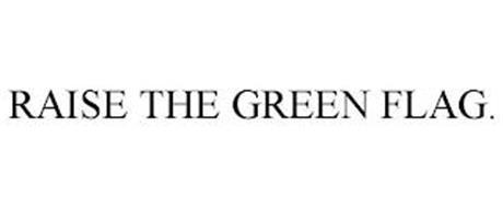 RAISE THE GREEN FLAG.