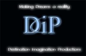 MAKING DREAMS A REALITY DIP DESTINATION IMAGINATION PRODUCTIONS