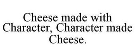 CHEESE MADE WITH CHARACTER, CHARACTER MADE CHEESE.
