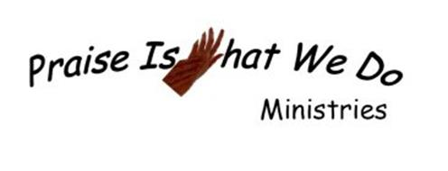 PRAISE IS WHAT WE DO MINISTRIES