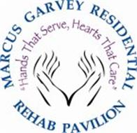 """MARCUS GARVEY RESIDENTIAL REHAB PAVILION, """"HANDS THAT SERVE, HEARTS THAT CARE"""""""