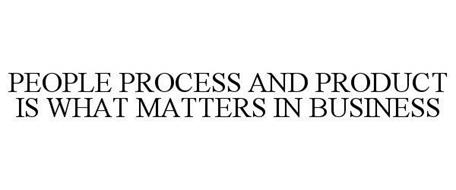 PEOPLE PROCESS AND PRODUCT IS WHAT MATTERS IN BUSINESS