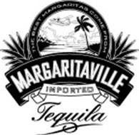 THE BEST MARGARITAS COME FROM MARGARITAVILLE IMPORTED TEQUILA