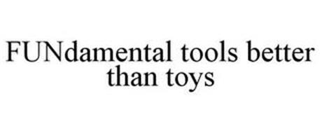 FUNDAMENTAL TOOLS BETTER THAN TOYS