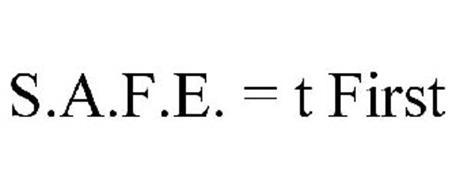 S.A.F.E. = T FIRST
