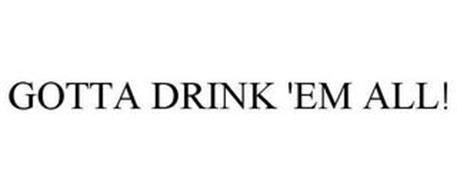 GOTTA DRINK 'EM ALL!