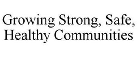 GROWING STRONG, SAFE, HEALTHY COMMUNITIES