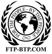 FOR THE PEOPLE - BY THE PEOPLE FTP-BTP.COM