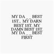 MY DA  _ _  BEST 1ST., MY DARN BEST 1ST. MY DAMN BEST 1ST. MY DA  _ _  BEST FIRST,