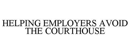 HELPING EMPLOYERS AVOID THE COURTHOUSE