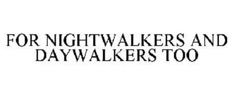 FOR NIGHTWALKERS AND DAYWALKERS TOO