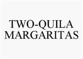 TWO-QUILA MARGARITAS